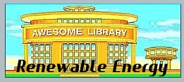 Awesome Library organizes carefully reviewed K-12 education resources, for teachers, students, parents, and librarians : renewable energy, solar, wind, biofuels, and geothermal energy.