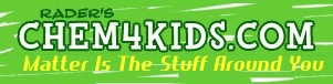 Chem4Kids.com! The web site that teaches the basics of chemistry to everyone!