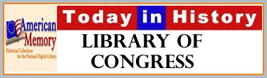 Each day an event from American history is illustrated by digitized items from the Library of Congress American Memory historic collections.